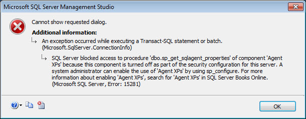 SQL SERVER - Fix - Agent Starting Error 15281 - SQL Server blocked access to procedure 'dbo.sp_get_sqlagent_properties' of component 'Agent XPs' because this component is turned off as part of the security configuration for this server agenterror2