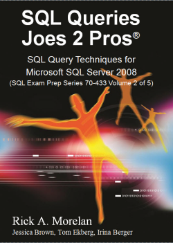 SQL Queries Joes 2 Pros: SQL Query Techniques For Microsoft SQL Server 2008 - SQL Exam Prep Series 70-433 - Volume 2 book2