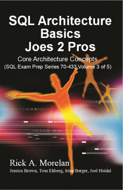 SQL Architecture Basics Joes 2 Pros: Core Architecture concepts - SQL Exam Prep Series 70-433 - Volume 3 book3