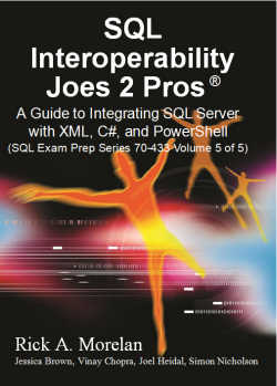 SQL Interoperability Joes 2 Pros: A Guide to Integrating SQL Server with XML, C#, and PowerShell  - SQL Exam Prep Series 70-433 - Volume 5 book5