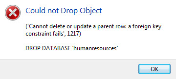 MYSQL - Could not Drop Object [Content] ('Cannot delete or update a parent row: a foreign key constraint fails', 1217) DROP DATABASE DatabaseName mysqlerror