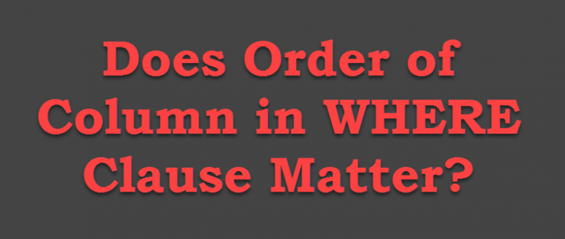 SQL SERVER - Does Order of Column in WHERE Clause Matter? orderofcolumn-800x338