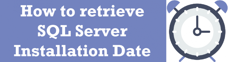 SQL SERVER - Retrieve SQL Server Installation Date Time installationdatetime-800x218