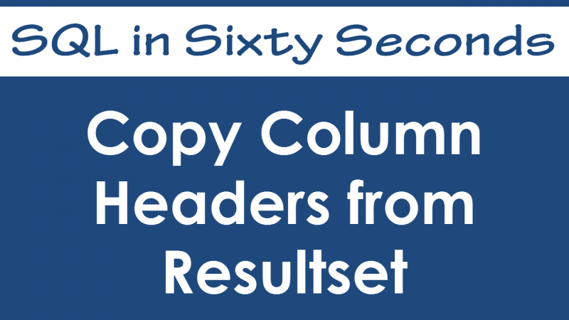 SQL SERVER - Copy Column Headers from Resultset - SQL in Sixty Seconds #027 - Video 27-800x450