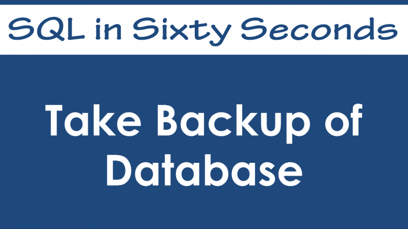 SQL SERVER - Take Database Backup using SSMS - SQL in Sixty Seconds #037 - Video 37-800x450