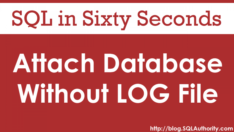 Restore or Attach Database Without Log File – SQL in Sixty Seconds #082