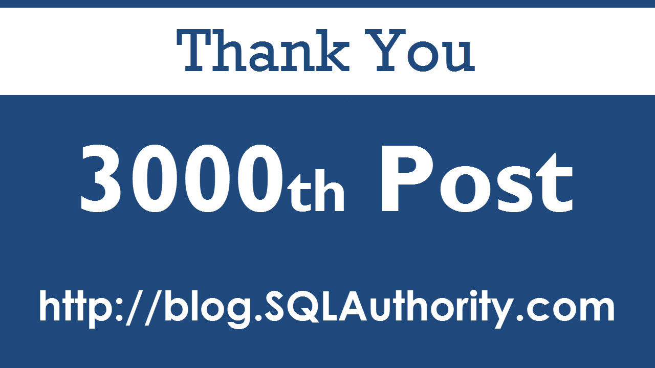 SQL Authority News - 3000th Blog Posts and Thank You 3000thpost