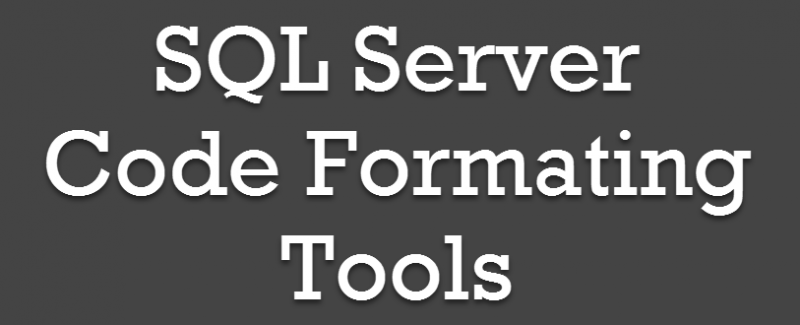 SQL SERVER - SQL Code Formatting Tools codeformating-800x325