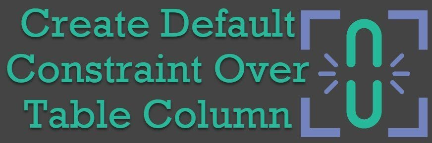 SQL SERVER - Create Default Constraint Over Table Column defaultconstraint