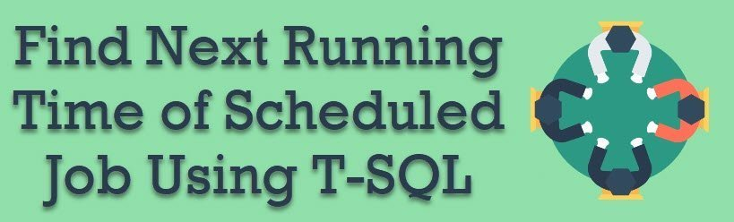SQL SERVER - Find Next Running Time of Scheduled Job Using T-SQL scheduledjob