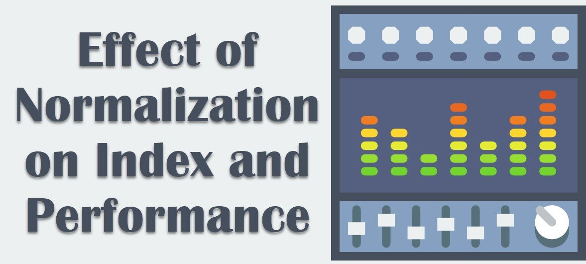 SQL SERVER - Effect of Normalization on Index and Performance normalization
