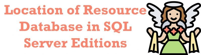 SQL SERVER - Location of Resource Database in SQL Server Editions resources-800x222
