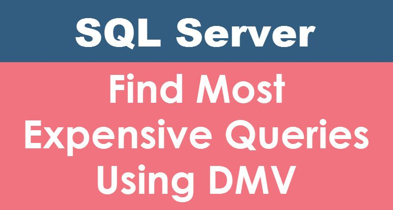 SQL SERVER - Find Most Expensive Queries Using DMV mostexpensivequeries-800x429