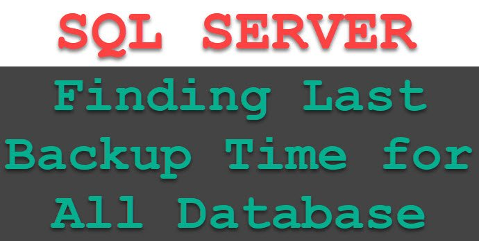 SQL SERVER - Finding Last Backup Time for All Database backupsqlserver