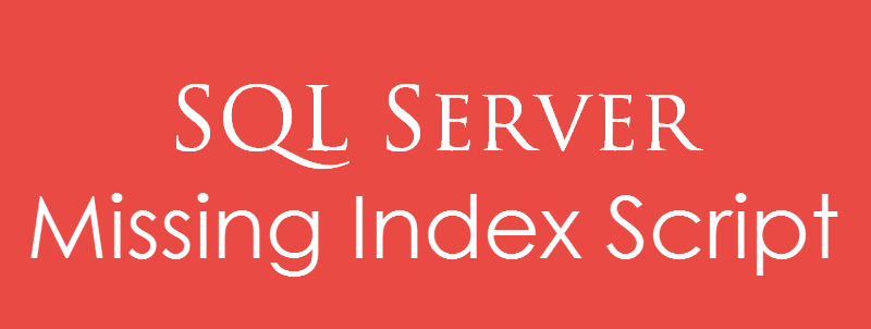SQL SERVER - Missing Index Script - Download missingIndex-800x302
