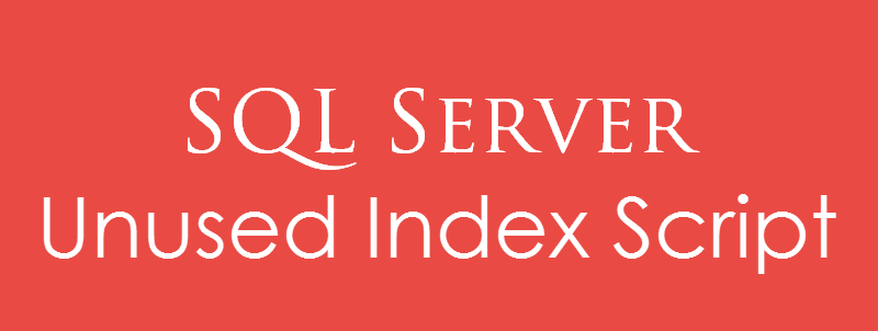 SQL SERVER - Unused Index Script - Download unusedIndex-800x302