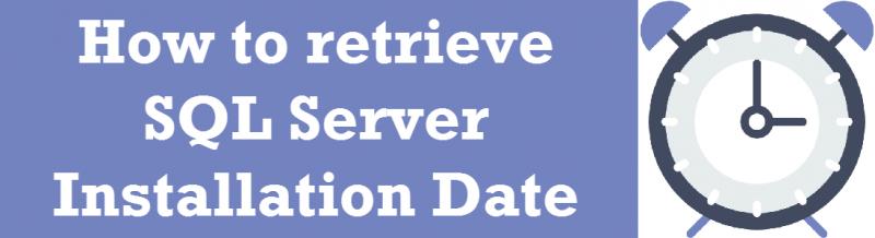 SQL SERVER - Retrieve SQL Server Installation Date Time installationdatetime-800x218