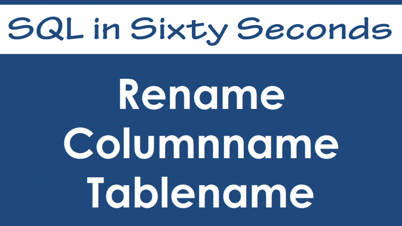 SQL SERVER - Rename Columnname or Tablename - SQL in Sixty Seconds #032 - Video 32-800x450