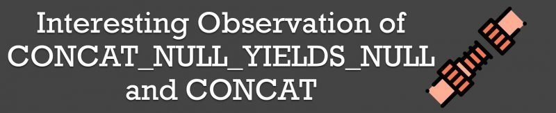 SQL SERVER - Interesting Observation of CONCAT_NULL_YIELDS_NULL and CONCAT concat-800x163