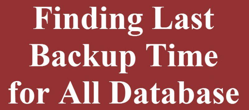 SQL SERVER - Finding Last Backup Time for All Database - Last Full, Differential and Log Backup backuptime-800x353
