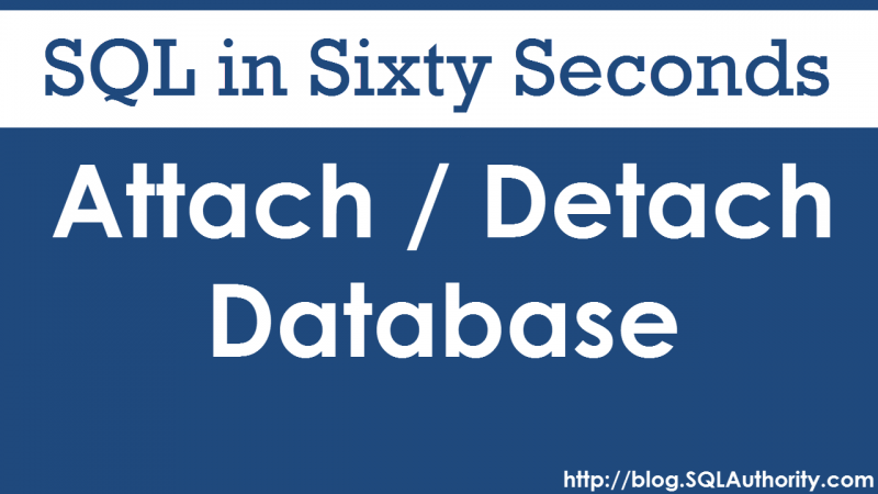 SQL SERVER - Attach or Detach Database - SQL in Sixty Seconds #068 68-AttachDetach-800x450