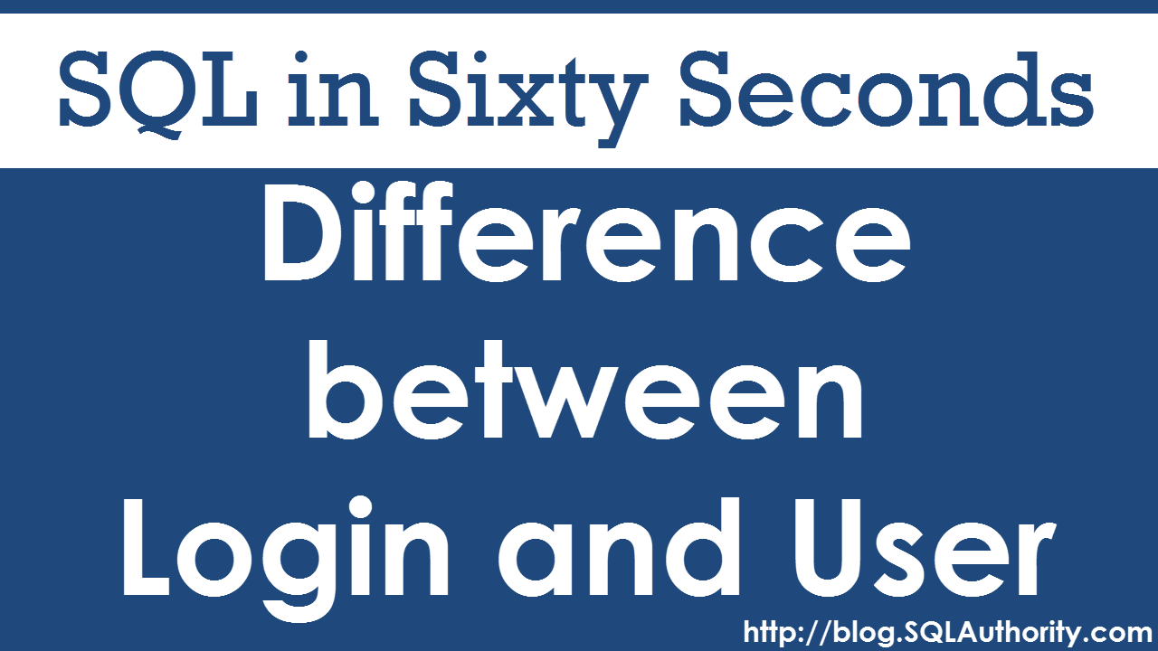 SQL SERVER - Difference Between SQL Login and SQL User - SQL in Sixty Seconds #070 70-LoginUser