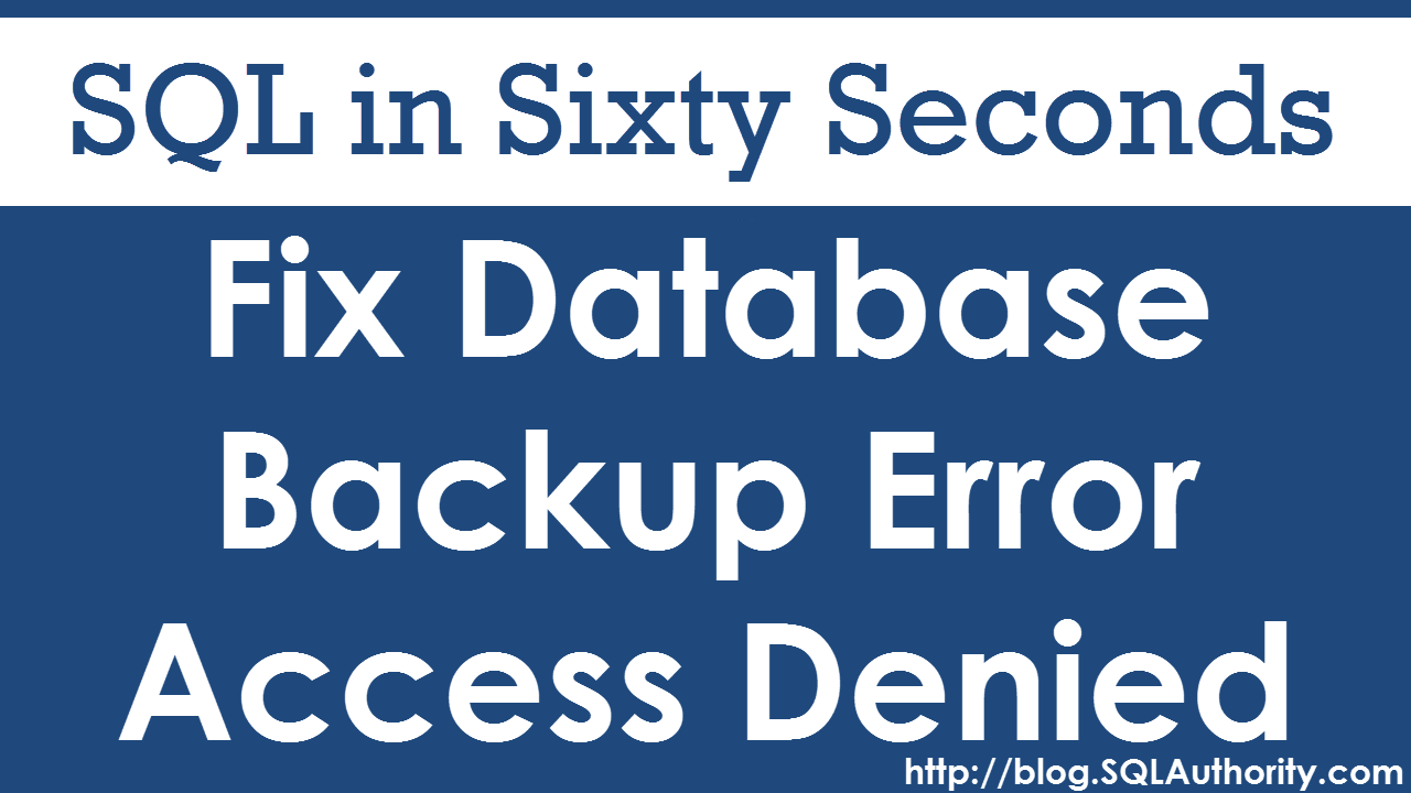 SQL SERVER - Fixing Backup Error - Operating system error 5(Access is denied.)  - SQL in Sixty Seconds #077 77-backuperror