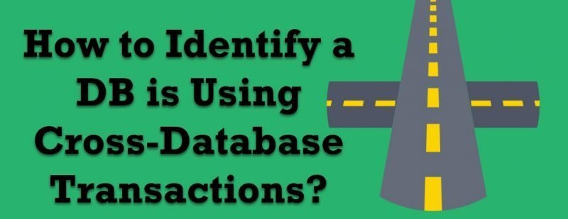 SQL SERVER - How to Identify a DB is Using Cross-Database Transactions? crossdb-800x309