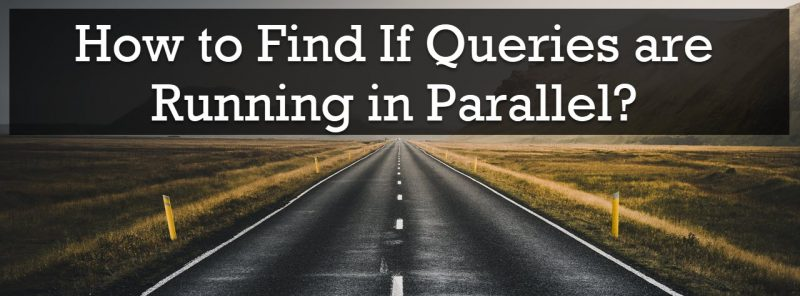 SQL SERVER - How to Find If Queries are Running in Parallel? runninginparallel-800x296