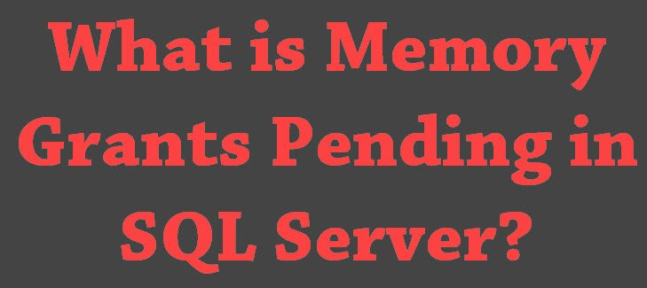 What is Memory Grants Pending in SQL Server? - Interview Question of the Week #103 memorygrants