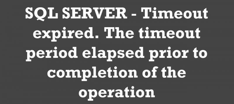 SQL SERVER - Timeout expired. The timeout period elapsed prior to completion of the operation timeout-period-800x356