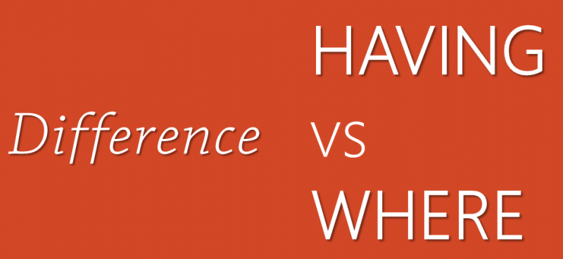 What is Difference Between HAVING and WHERE - Interview Question of the Week #068 difference-having-where-800x369