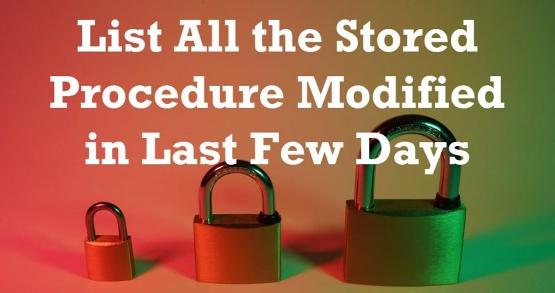 List All the Stored Procedure Modified in Last Few Days - Interview Question of the Week #070 SPmodified-800x423