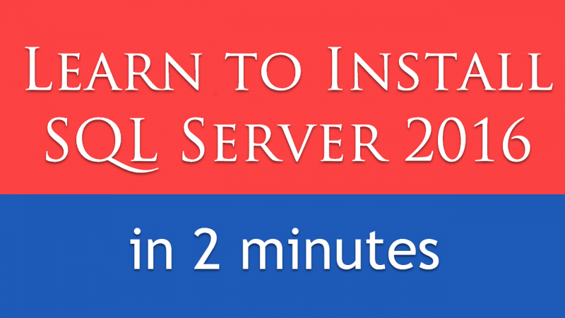 SQL SERVER 2016 - Learn Installation of SQL Server 2016 in 2 Minutes Video SQL2016-cover-800x450