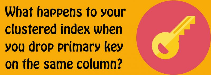 Does Dropping Primary Key Drop Clustered Index on the Same Column? - Interview Question of the Week #082 keyindex-800x285