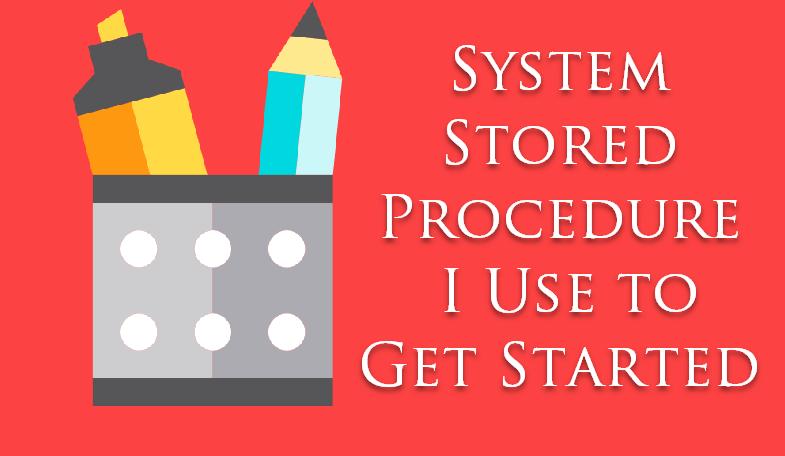 SQL SERVER - System Stored Procedures I Use to Get Started systemsp