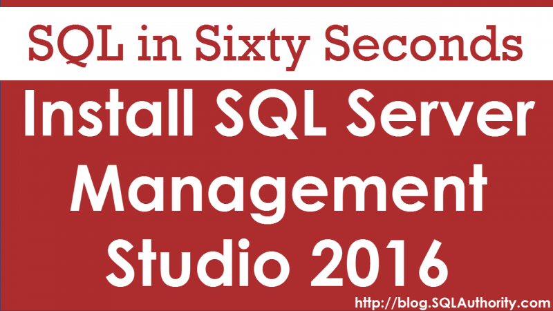 Install SQL Server Management Studio 2016 - SQL in Sixty Seconds #080 80-ssms2016-800x450