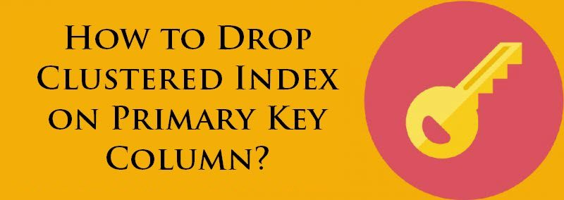 How to Drop Clustered Index on Primary Key Column? - Interview Question of the Week #084 keyclindex-800x284