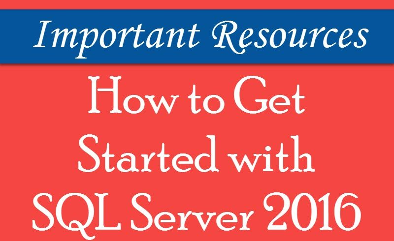 How to Get Started with SQL Server 2016? - Interview Question of the Week #086 sqlserver2016-getstarted-800x490