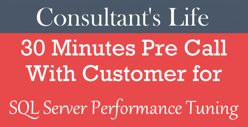 Consultant's Life - 30 Minutes Pre Call With Customer for SQL Server Performance Tuning 30mincall-800x412