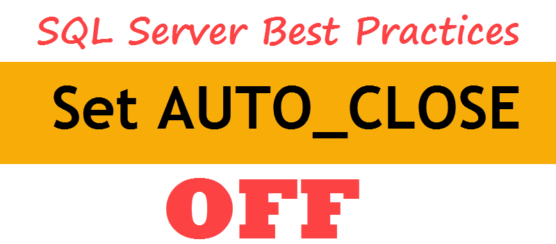 SQL SERVER - Set AUTO_CLOSE Database Option to OFF for Better Performance autoclose-800x351