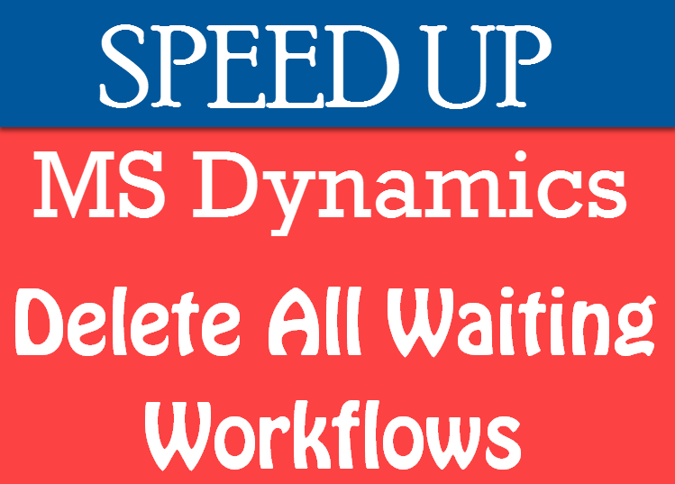 SQL SERVER - Delete All Waiting Workflows in MSCRM to Speed Up Microsoft Dynamics msdynamics