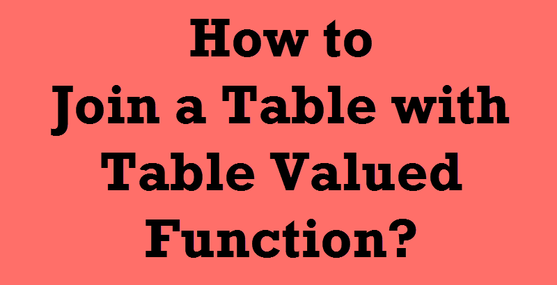 SQL SERVER - How to Join a Table Valued Function with a Database Table tablevaluedfunctions-800x409