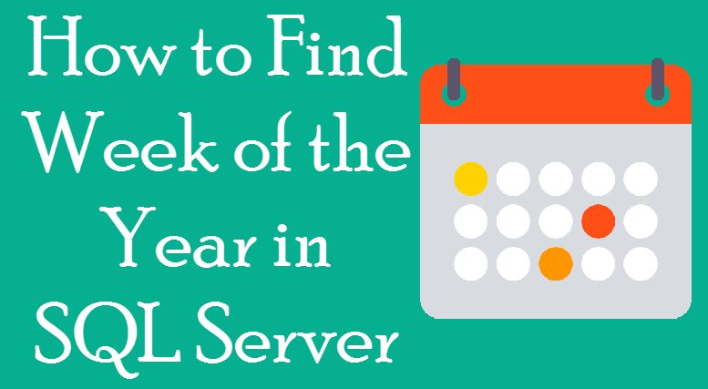 SQL SERVER - Find Week of the Year Using DatePart Function weekoftheyear