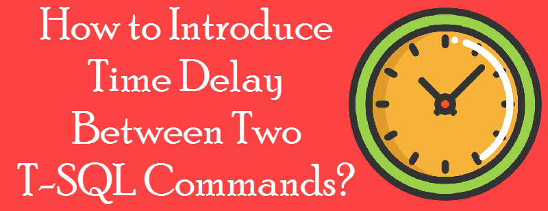 How to Introduce Time Delay Between Two T-SQL Commands? - Interview Question of the Week #091 timedelay-800x308