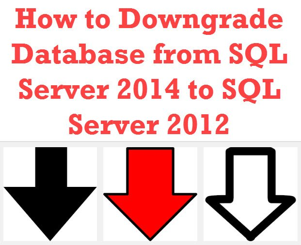 How to Downgrade Database from SQL Server 2014 to SQL Server 2012 - Interview Question of the Week #099 downgrade