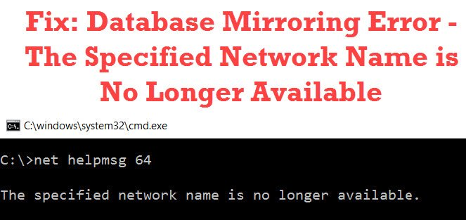 SQL SERVER - Database Mirroring Error -The Specified Network Name is No Longer Available fixmirroringerror