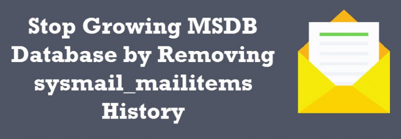 SQL SERVER - Stop Growing MSDB Database by Removing sysmail_mailitems History sysmail-800x278