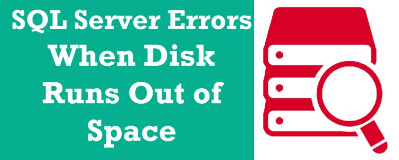 SQL SERVER - Errors When Disk Space is the Reason diskspaceissue-800x321