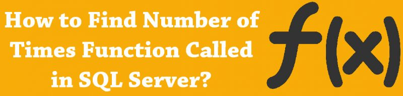 How to Find Number of Times Function Called in SQL Server? - Interview Question of the Week #104 functioncalled-800x192